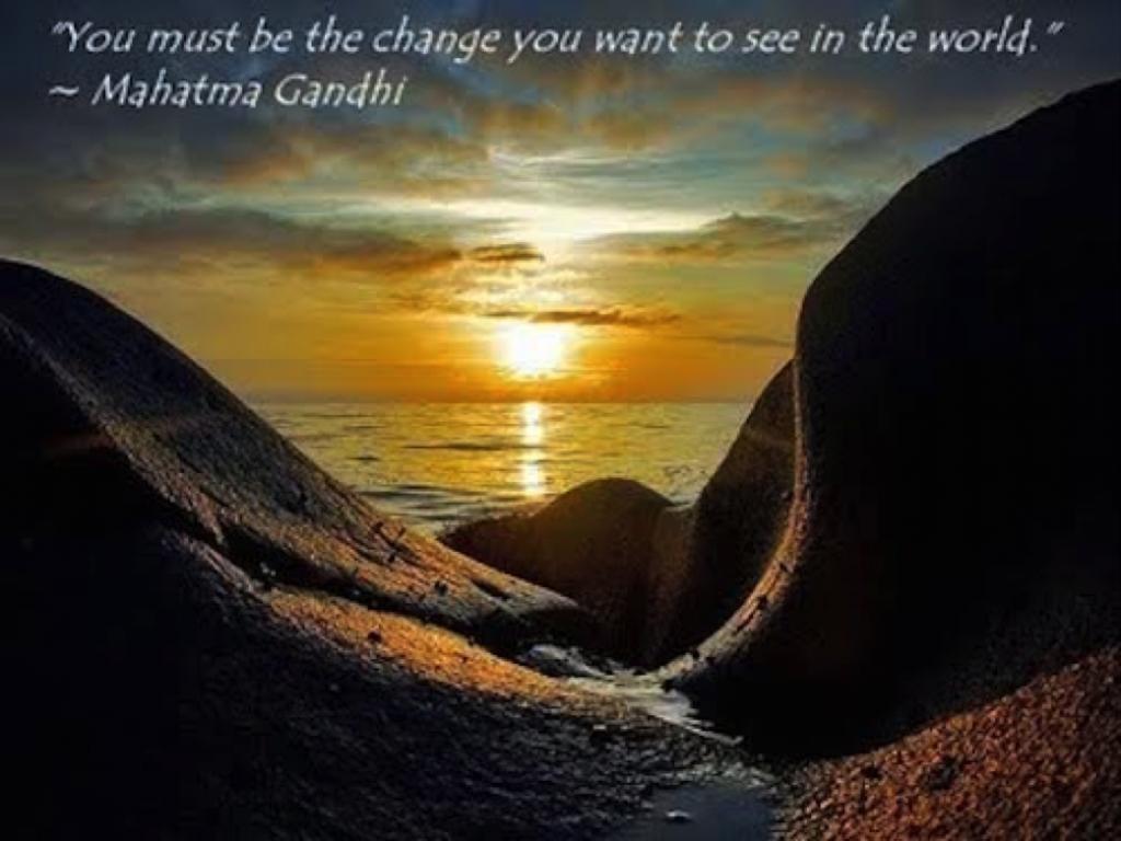 """""""Du musst die Änderung sein, die du in der Welt sehen möchtest."""" Mahatma Gandhi"""